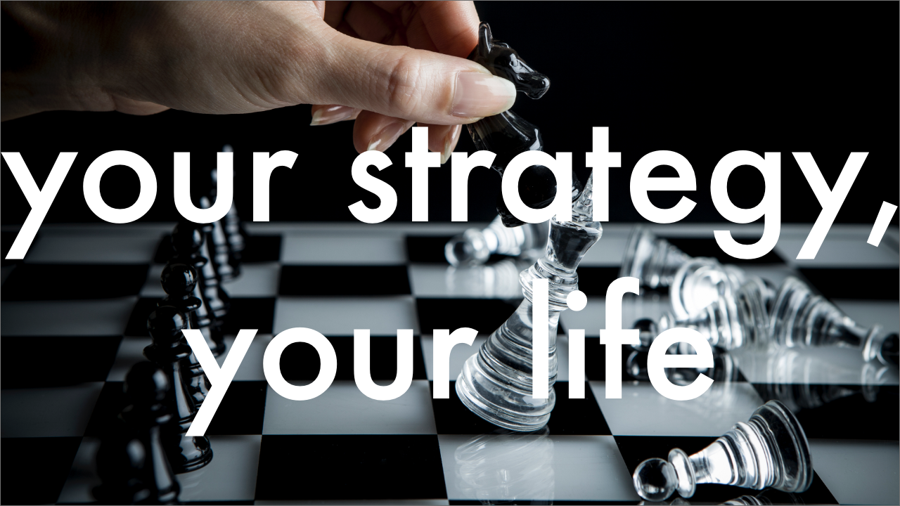 your strategy your life